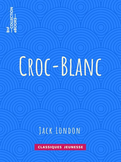 Croc-Blanc | Jack London (auteur)