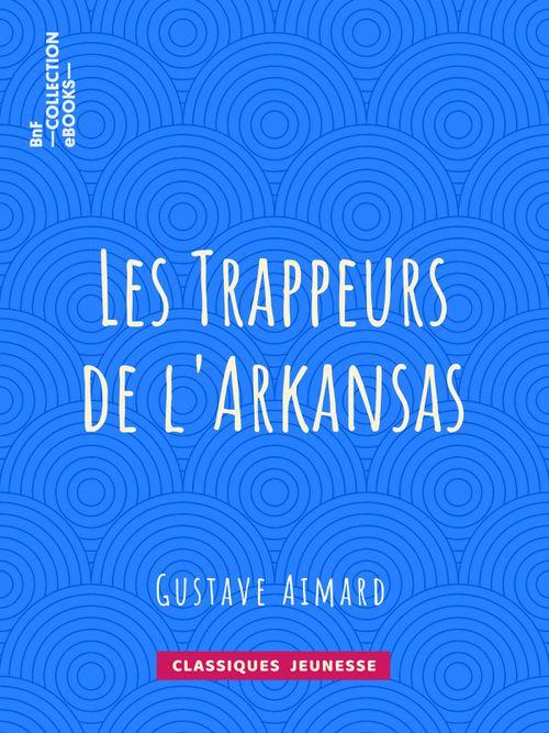 Les Trappeurs de l'Arkansas | Gustave Aimard (auteur)