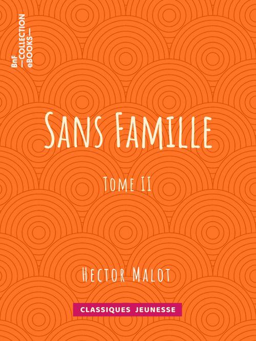 Sans famille - Tome II | Hector Malot (auteur)