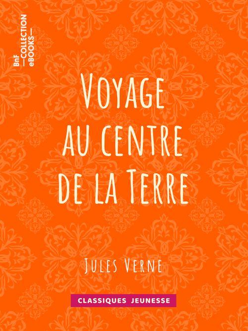 Voyage au centre de la Terre | Jules Verne (auteur)
