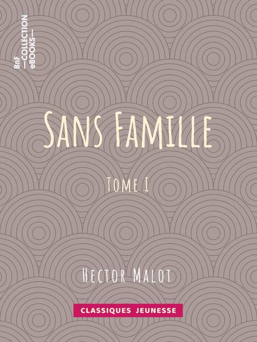 Sans famille - Tome I | Hector Malot (auteur)