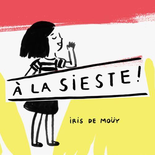 A la sieste ! | Iris de Moüy (auteur)