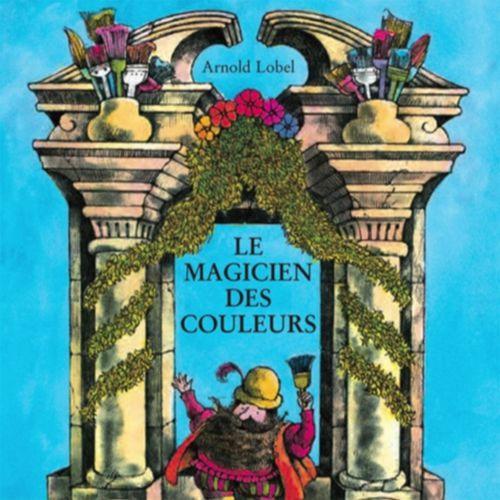 Le magicien des couleurs | Arnold Lobel (auteur)