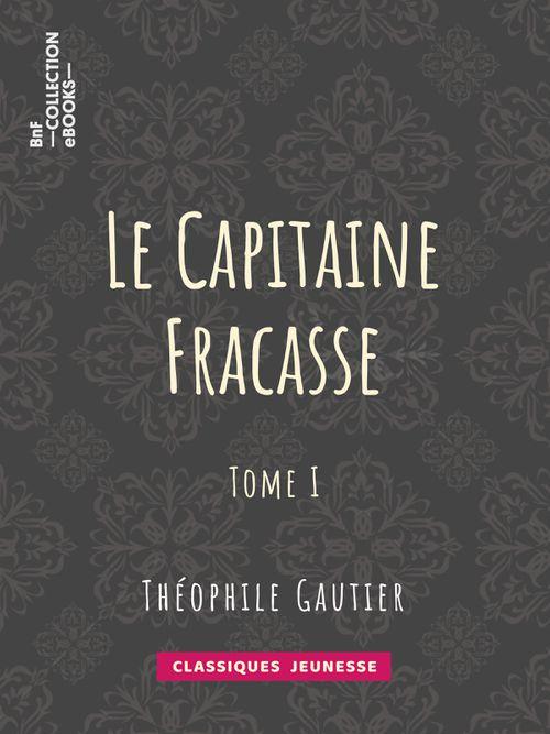 Le Capitaine Fracasse - Tome I   Théophile Gautier (auteur)