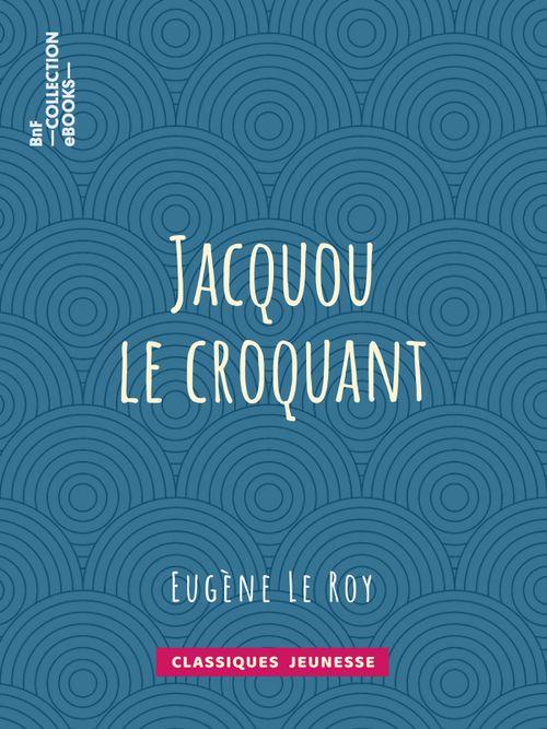 Jacquou le Croquant | Eugène Le Roy (auteur)