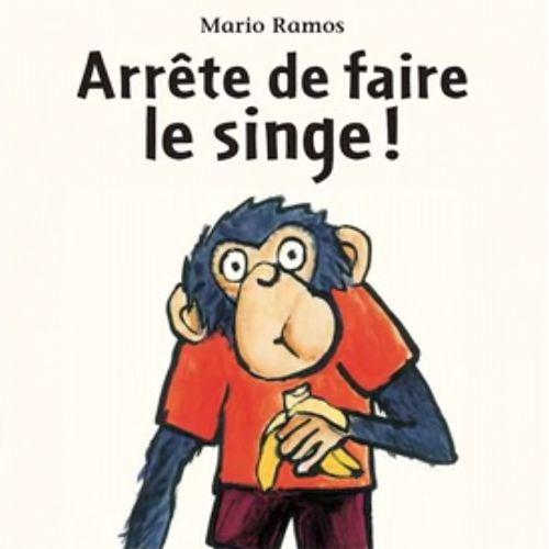 Arrête de faire le singe ! | Mario Ramos (auteur)