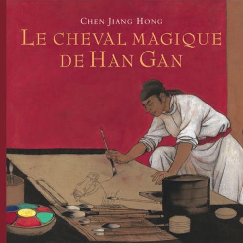 Le cheval magique de Han Gan | Chen Jiang Hong (auteur)