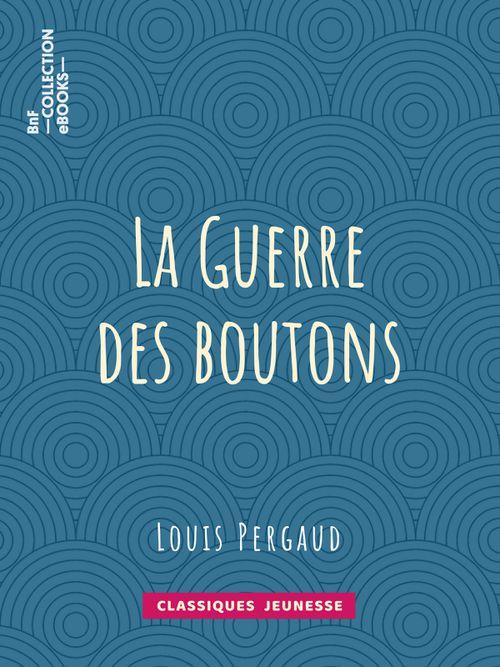 La Guerre des boutons | Louis Pergaud (auteur)