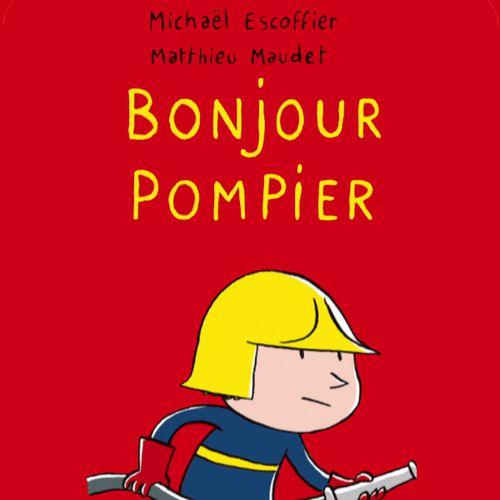 Bonjour Pompier | Michaël Escoffier  (auteur)