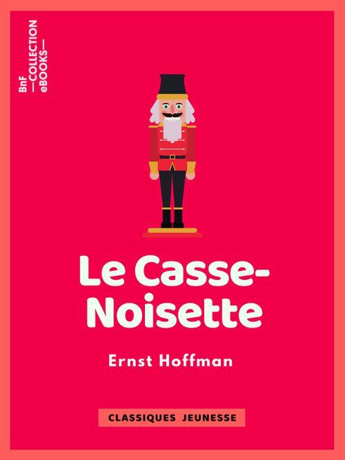 Le Casse-Noisette | Ernst Hoffmann (auteur)