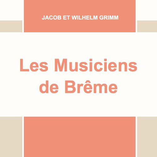 Les Musiciens de Brême   Jacob et Wilhelm Grimm (auteur)