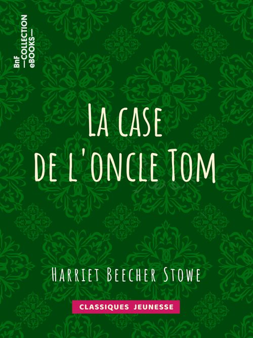 La case de l'oncle Tom | Harriet Beecher Stowe (auteur)