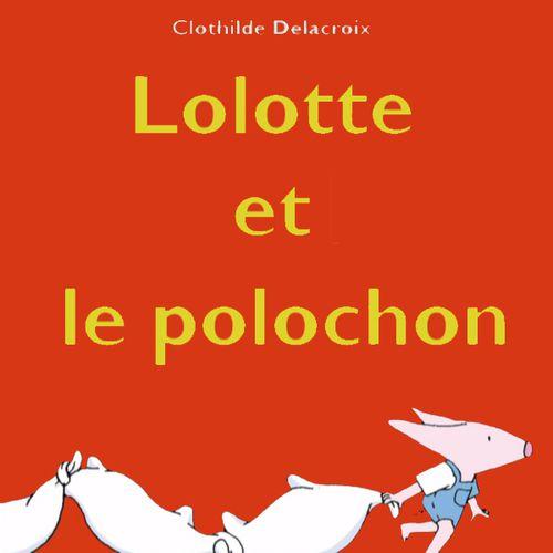 Lolotte et le polochon | Clothilde Delacroix (auteur)