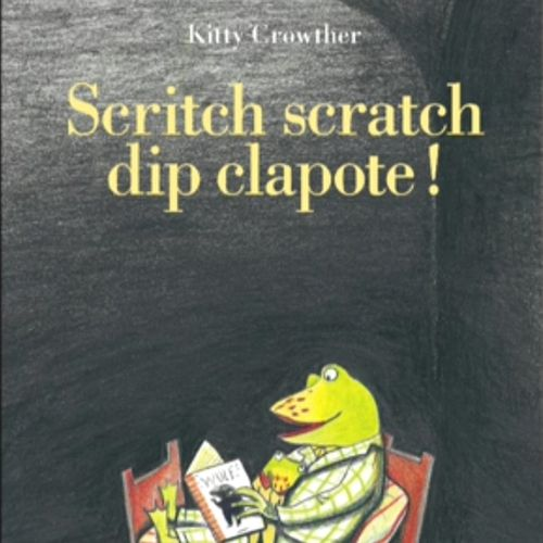 Scritch scratch dip clapote ! | Kitty Crowther (auteur)