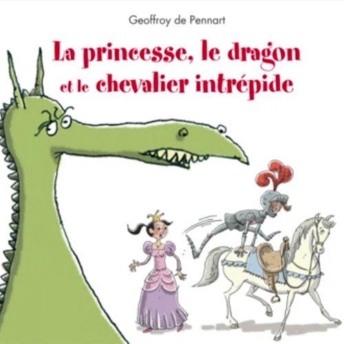 La princesse, le dragon et le chevalier intrépide | Greoffroy de Pennart (auteur)