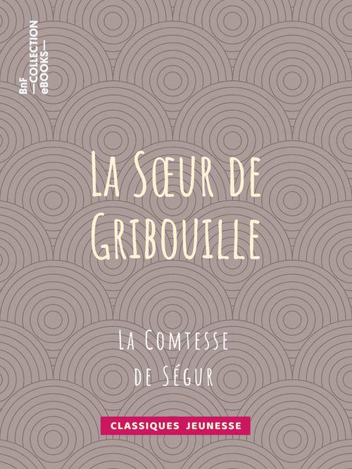 La Soeur de Gribouille | La Comtesse de Ségur (auteur)