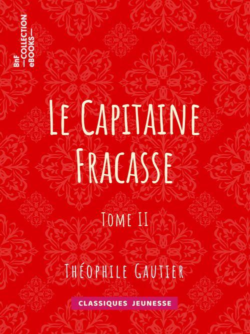 Le Capitaine Fracasse - Tome II   Théophile Gautier (auteur)