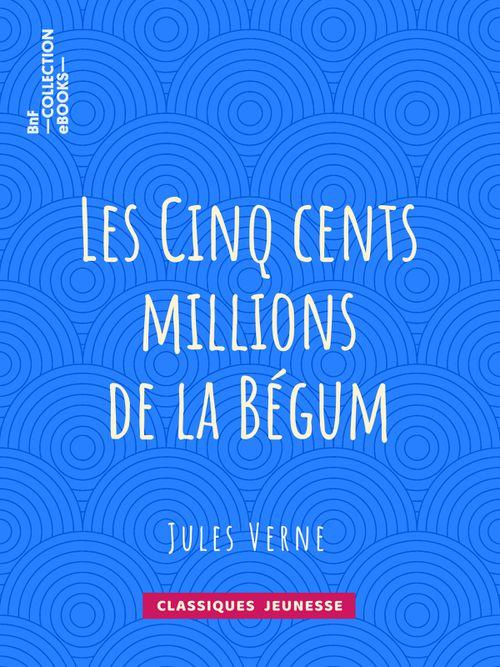 Les Cinq cents millions de la Bégum | Jules Verne (auteur)