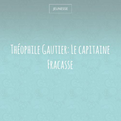 Le capitaine Fracasse   Théophile Gautier (auteur)