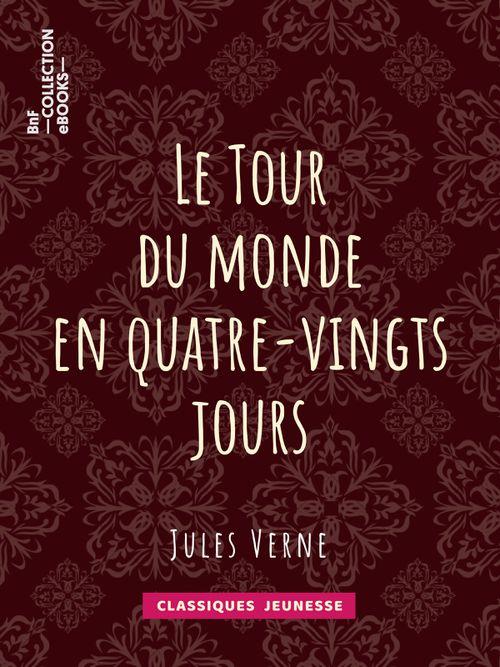 Le Tour du monde en quatre-vingts jours | Jules Verne (auteur)