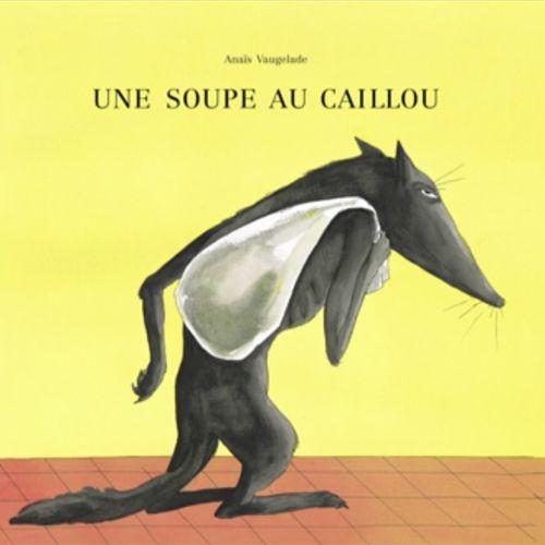 Une soupe au caillou | Anaïs Vaugelade (auteur)