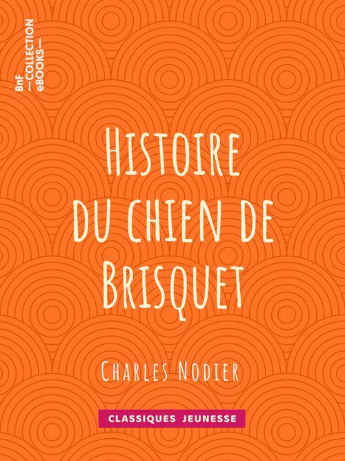 Histoire du chien de Brisquet | Charles Nodier (auteur)