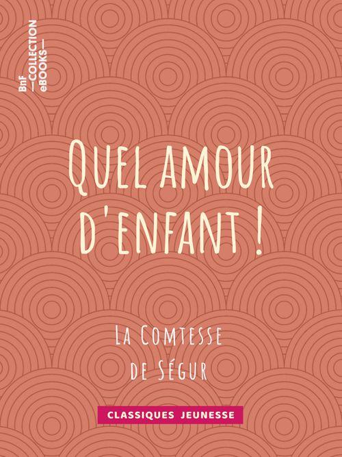 Quel amour d'enfant ! | La Comtesse de Ségur (auteur)