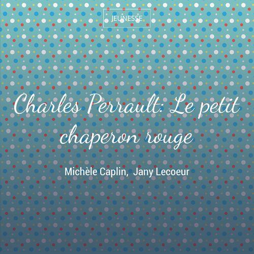 Le petit chaperon rouge | Charles Perrault (auteur)