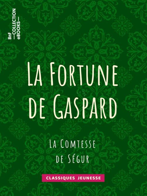 La Fortune de Gaspard | Comtesse de Ségur (auteur)