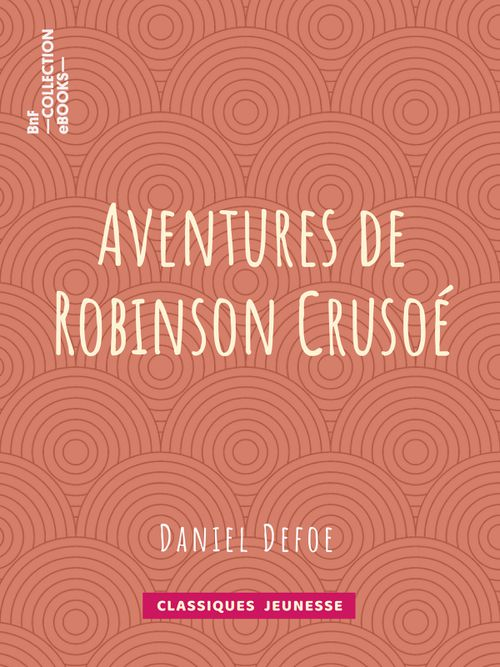 Les Aventures de Robinson Crusoé | Daniel Defoe (auteur)