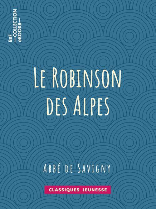 Le Robinson des Alpes | Abbé de Savigny (auteur)