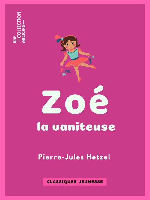 Zoé la vaniteuse | Pierre-Jules Hetzel (auteur)