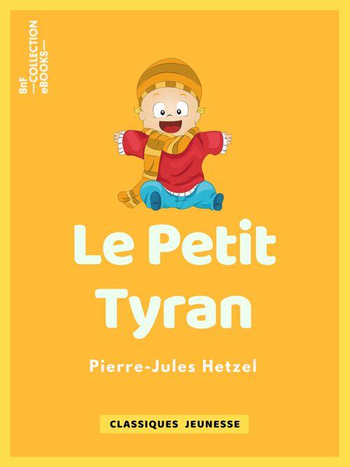 Le Petit tyran | Pierre-Jules Hetzel (auteur)