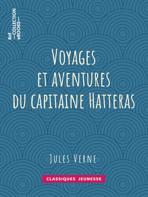 Voyages et aventures du capitaine Hatteras | Jules Verne (auteur)