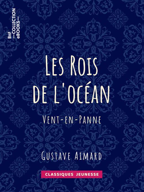 Les Rois de l'océan - Vent-en-Panne | Gustave Aimard (auteur)