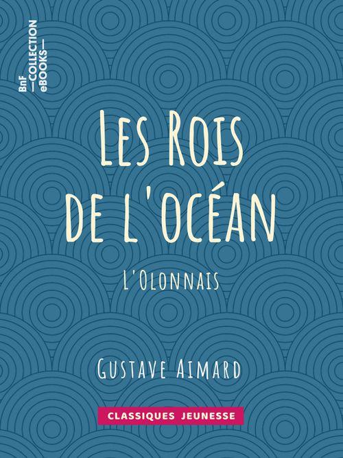 Les Rois de l'océan - L'Olonnais | Gustave Aimard (auteur)